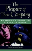 The Pleasure of Their Company: An Owner's Guide to Parrot Training