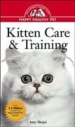 Kitten Care & Training: An Owner's Guide to a Happy Healthy Pet