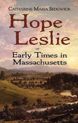Hope Leslie: or Early Times in Massachusetts