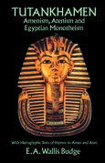 Tutankhamen: Amenism, Atenism and Egyptian Monotheism/with Hieroglyphic Texts of Hymns to Amen and Aten