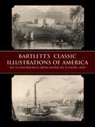 Bartlett's Classic Illustrations of America: All 121 Engravings from American Scenery, 1840