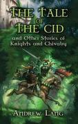 The Tale of the Cid: and Other Stories of Knights and Chivalry