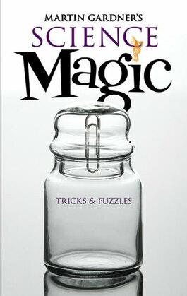 Martin Gardner's Science Magic: Tricks and Puzzles