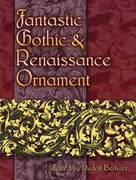 Fantastic Gothic and Renaissance Ornament