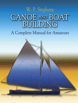 Canoe and Boat Building: A Complete Manual for Amateurs