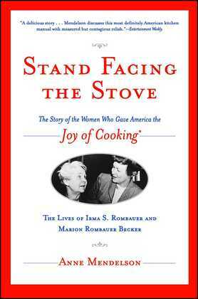 Stand Facing the Stove: The Story of the Women Who Gave America The Joy of Cooking