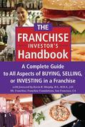 The Franchise Handbook: A Complete Guide to All Aspects of Buying, Selling, or Investing in a Franchise