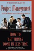 The Complete Guide to Project Management for New Managers and Management Assistants: How to Get Things Done in Less Time