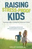 Raising Stress-Proof Kids: Parenting Today's Children for Tomorrow's Word