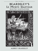 Beardsley's Le Morte Darthur: Selected Illustrations