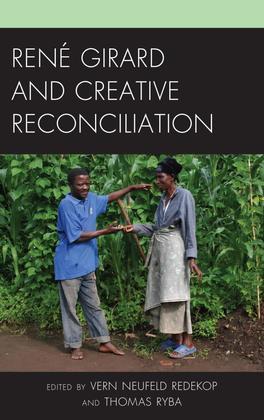 René Girard and Creative Reconciliation