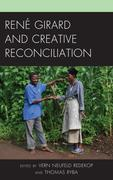René Girard and Creative Reconciliation
