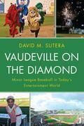 Vaudeville on the Diamond: Minor League Baseball in Today's Entertainment World