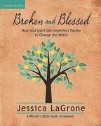 Broken and Blessed - Women's Bible Study Leader Guide: How God Used One Imperfect Family to Change the World