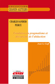 Charles Sanders Peirce - Fondation du pragmatisme et découverte de l'abduction