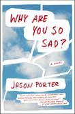 Why Are You So Sad?: A Novel