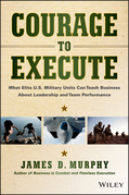 Courage to Execute: What elite U.S. military units can teach business about leadership and team performance