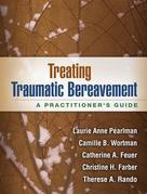 Treating Traumatic Bereavement: A Practitioner's Guide