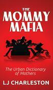 The Mommy Mafia: The Urban Dictionary of Mothers