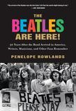 The Beatles Are Here!: 50 Years after the Band Arrived in America, Writers, Musicians & Other Fans Remember