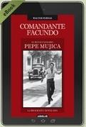 Comandante Facundo. El revolucionario Pepe Mujica