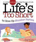 Life's too Short to Give up Slumber Parties: A Little Look at the Big Things in Life