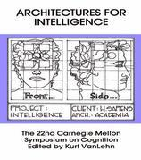 Architectures for Intelligence: The 22nd Carnegie Mellon Symposium on Cognition
