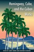 Hemingway, Cuba, and the Cuban Works