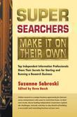 Super Searchers Make It on Their Own: Top Independent Information Professionals Share Their Secrets for Starting and Running a Research Bu