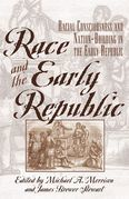 Race and the Early Republic: Racial Consciousness and Nation-Building in the Early Republic