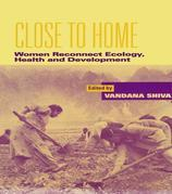 Close to Home: Women Reconnect Ecology, Health and Development