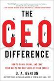 The CEO Difference: How to Climb, Crawl, and Leap Your Way to the Next Level of Your Career: How to Climb, Crawl, and Leap Your Way to the