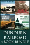 Dundurn Railroad Bundle: In Search of the Grand Trunk / Rails Across Ontario / Rails Across the Prairies / The Train Doesn't Stop Here Anymore