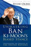 Unmasking Ban KI-Moon's Biased Stance: Investigating the Paralysis of the United Nations