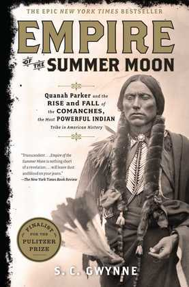 Empire of the Summer Moon: Quanah Parker and the Rise and Fall of the Comanches, the Most Powerful Indian Tribe in American History
