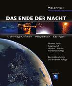 Das Ende der Nacht: Lichtsmog: Gefahren - Perspektiven - Lösungen