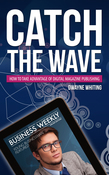 Catch the Wave: How to Take Advantage of Digital Magazine Publishing