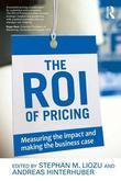 Measuring the Impact of Pricing: Calculating Roi and Making the Business Case: Measuring the Impact and Making the Business Case
