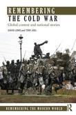 Remembering the Cold War: Global Contest and National Stories