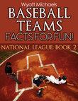 Baseball Teams Facts for Fun!: National League Book 2