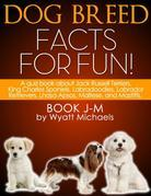 Dog Breed Facts for Fun! Book J-M: A Quiz Book about Jack Russell Terriers, King Charles Spaniels, Labradoodles, Labrador Retrievers, Lhasa Apsos, Mal