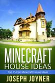 Minecraft House Ideas: Top 15 Epic Minecraft House Ideas