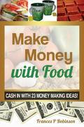 MAKE MONEY WITH FOOD: Cash in with 23 Money Making Ideas!