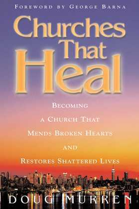Churches That Heal: Becoming a Chruch That Mends Broken Hearts and Restores Shattered Lives