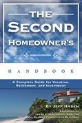The Second Homeowner's Handbook: A Complete Guid for Vacation, Income, Retirement, and Investment
