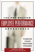199 Pre-Written Employee Performance Appraisals: The Complete Guide to Successful Employee Evaluations and Documentation: The Complete Guide to Succes