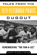 Tales from the 1979 Pittsburgh Pirates Dugout: Remembering ¿The Fam-A-Lee¿