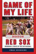Game of My Life Boston Red Sox: Memorable Stories of Red Sox Baseball