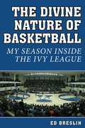 The Divine Nature of Basketball: My Season Inside the Ivy League