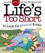 Life's too Short to Look for Missing Socks: A Little Look at the Big Things in Life